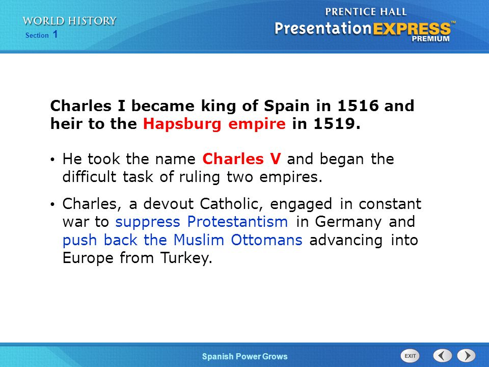 Charles I became king of Spain in 1516 and heir to the Hapsburg empire in 1519.