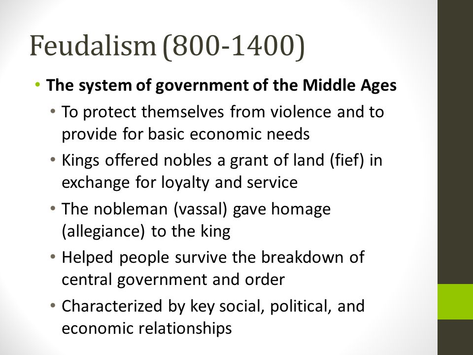 Feudalism (800-1400) The system of government of the Middle Ages