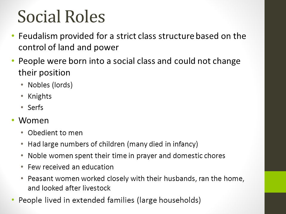 Social Roles Feudalism provided for a strict class structure based on the control of land and power.