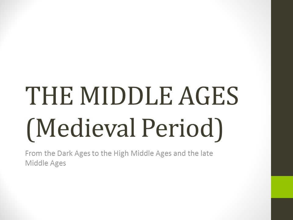 THE MIDDLE AGES (Medieval Period)