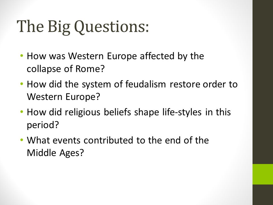 The Big Questions: How was Western Europe affected by the collapse of Rome How did the system of feudalism restore order to Western Europe