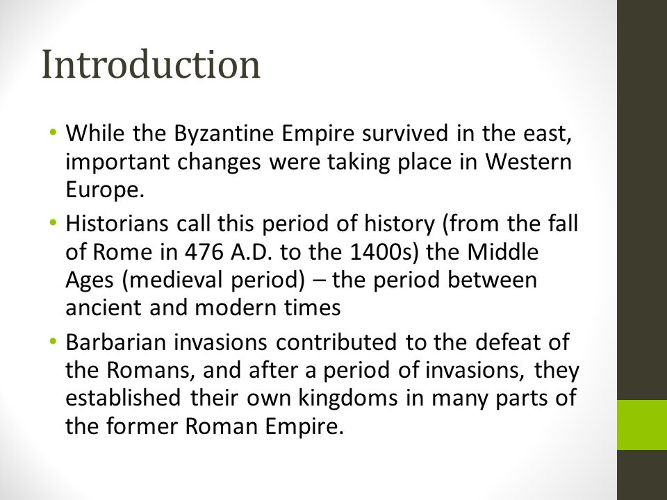 Introduction While the Byzantine Empire survived in the east, important changes were taking place in Western Europe.