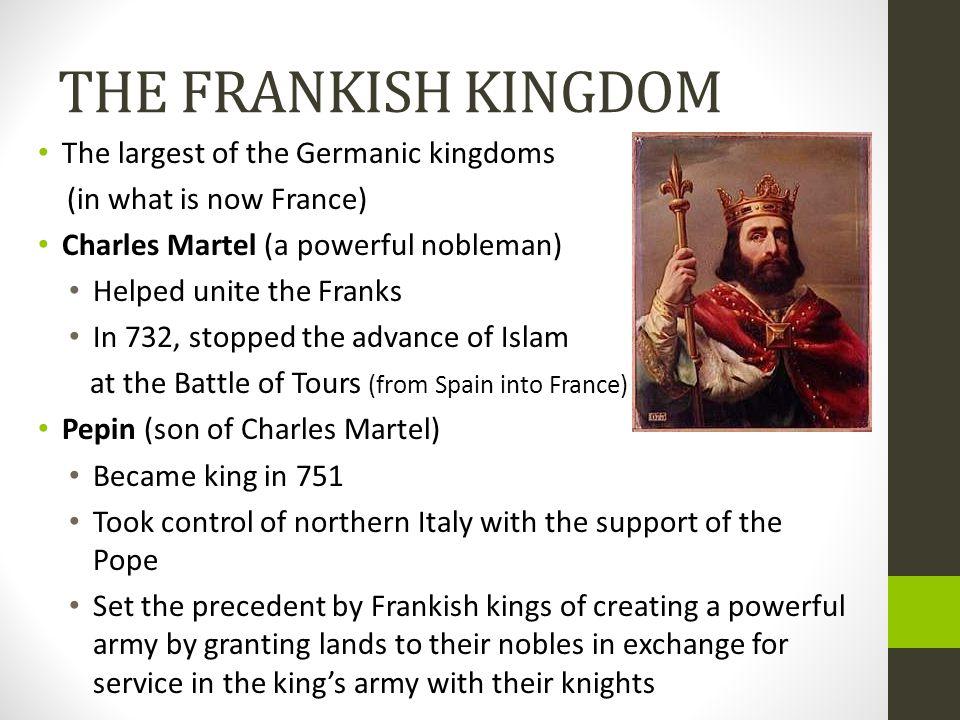THE FRANKISH KINGDOM The largest of the Germanic kingdoms