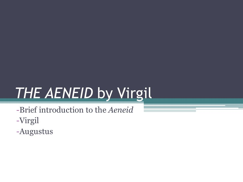 Brief introduction to the Aeneid Virgil Augustus
