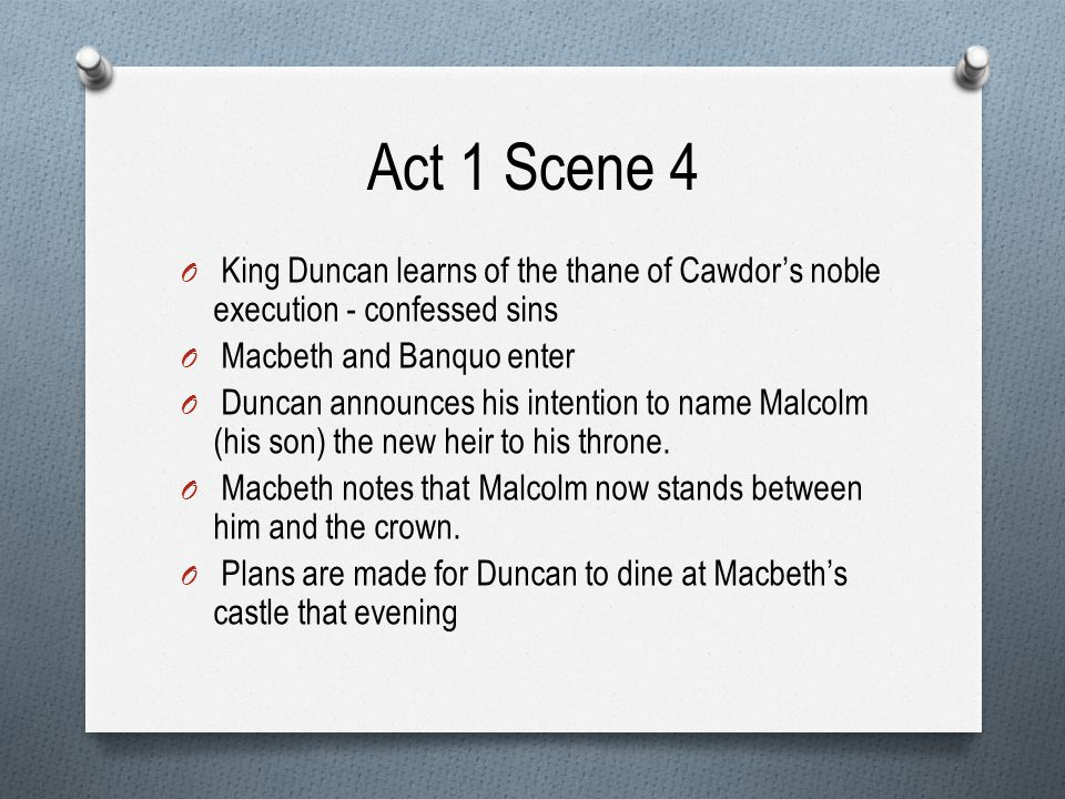 Act 1 Scene 4 King Duncan learns of the thane of Cawdor's noble execution - confessed sins. Macbeth and Banquo enter.