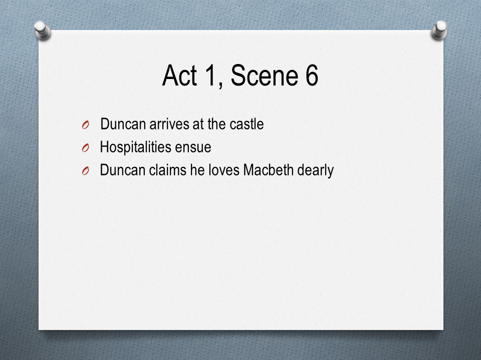 Act 1, Scene 6 Duncan arrives at the castle Hospitalities ensue