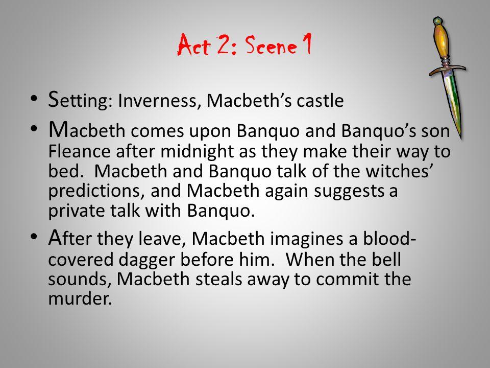 Act 2: Scene 1 Setting: Inverness, Macbeth's castle
