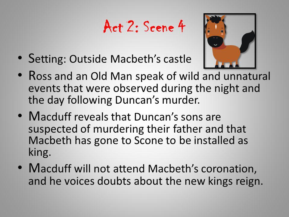 Act 2: Scene 4 Setting: Outside Macbeth's castle