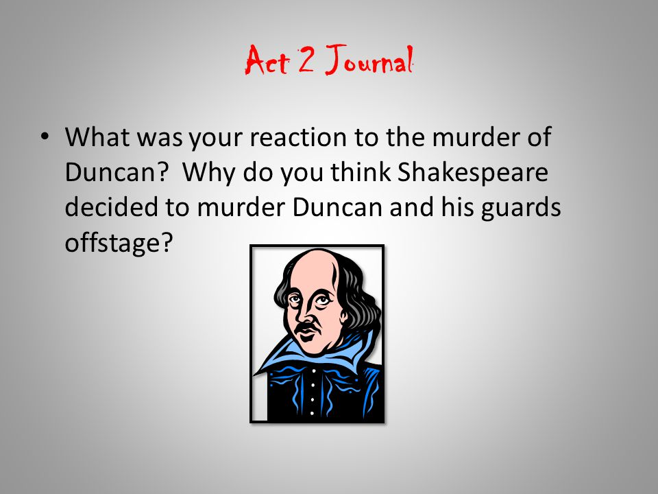 Act 2 Journal What was your reaction to the murder of Duncan.