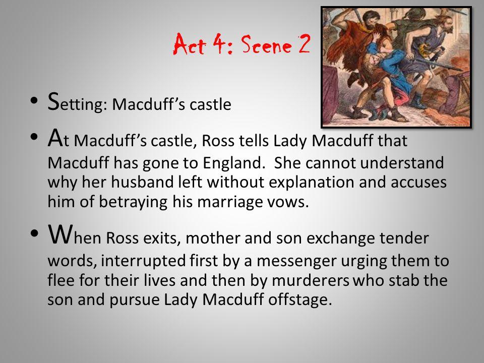Act 4: Scene 2 Setting: Macduff's castle.