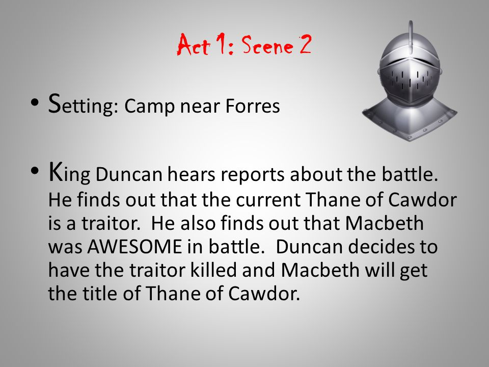 Act 1: Scene 2 Setting: Camp near Forres.