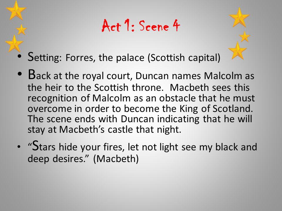 Act 1: Scene 4 Setting: Forres, the palace (Scottish capital)