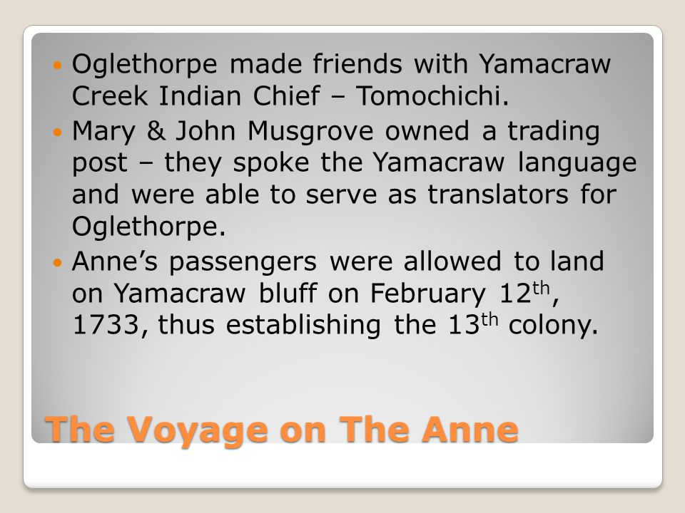 Oglethorpe made friends with Yamacraw Creek Indian Chief – Tomochichi.