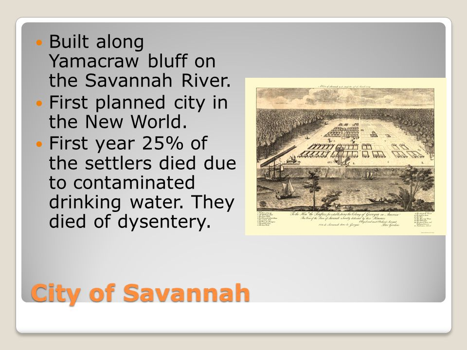 City of Savannah Built along Yamacraw bluff on the Savannah River.