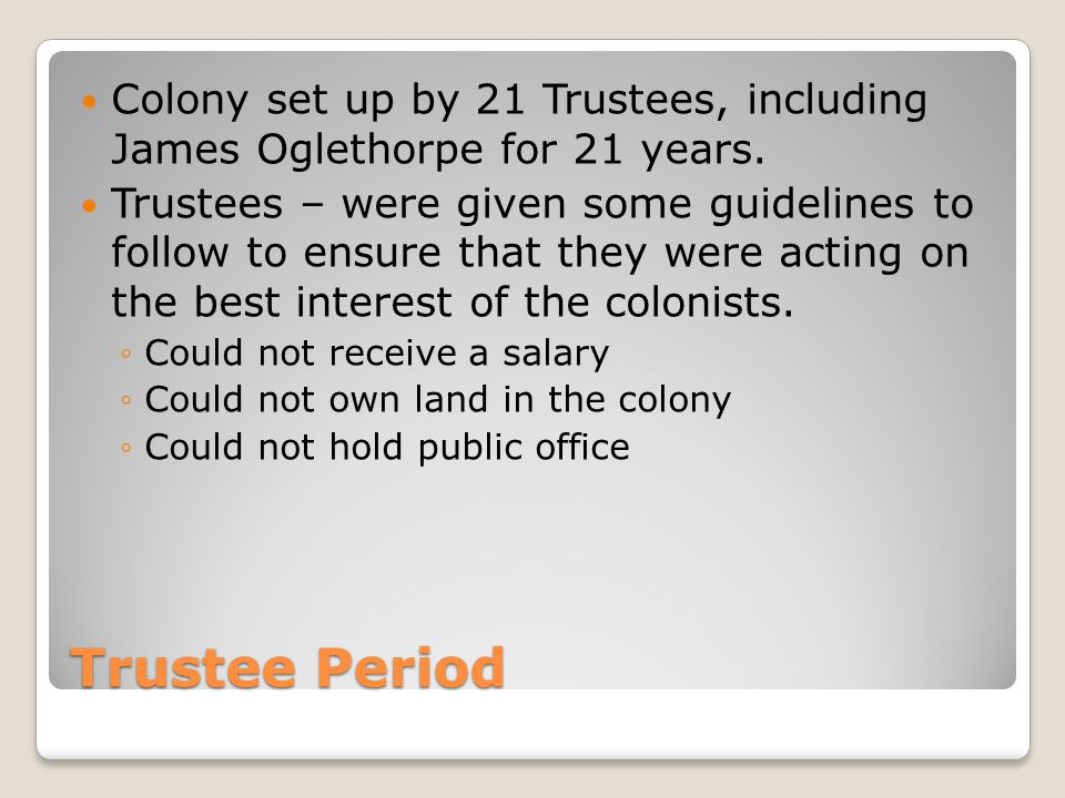 Colony set up by 21 Trustees, including James Oglethorpe for 21 years.