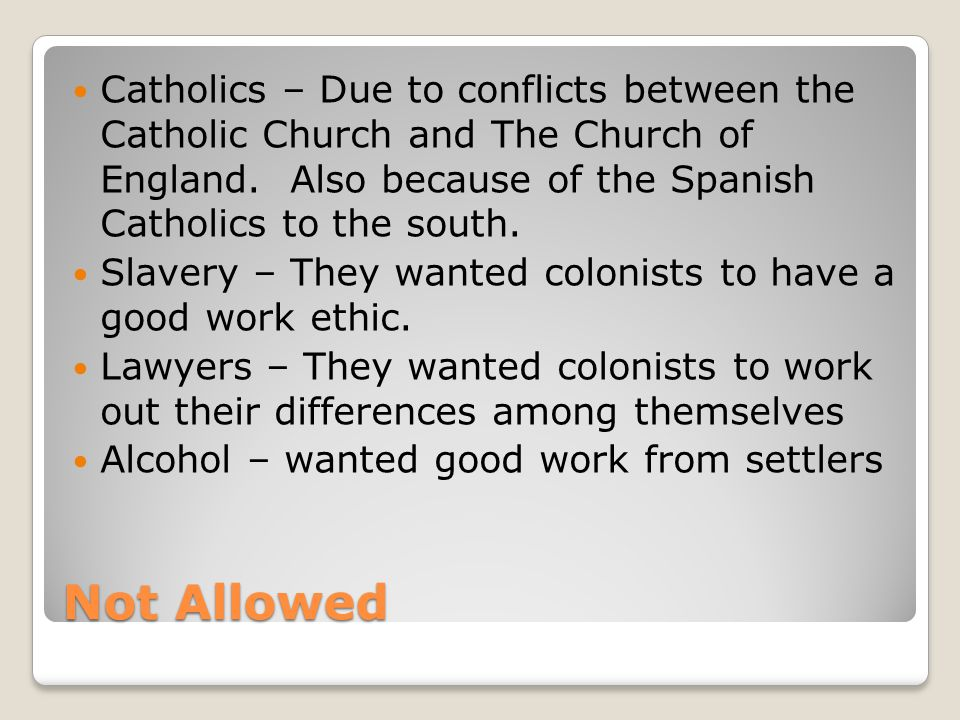 Catholics – Due to conflicts between the Catholic Church and The Church of England. Also because of the Spanish Catholics to the south.