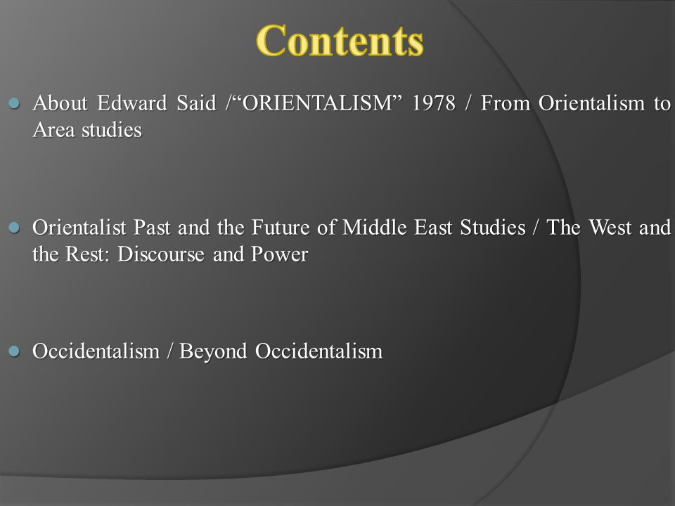Contents About Edward Said / ORIENTALISM 1978 / From Orientalism to Area studies.