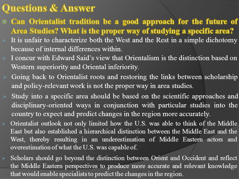 Questions & Answer Can Orientalist tradition be a good approach for the future of Area Studies What is the proper way of studying a specific area