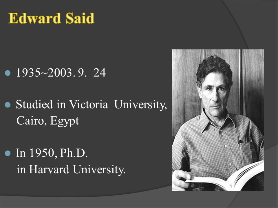 Edward Said 1935~2003. 9. 24 Studied in Victoria University,