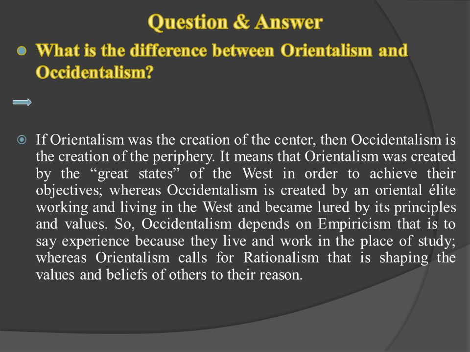 Question & Answer What is the difference between Orientalism and Occidentalism