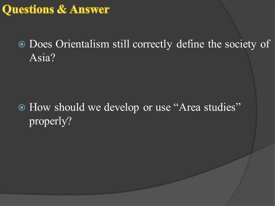 Questions & Answer Does Orientalism still correctly define the society of Asia.