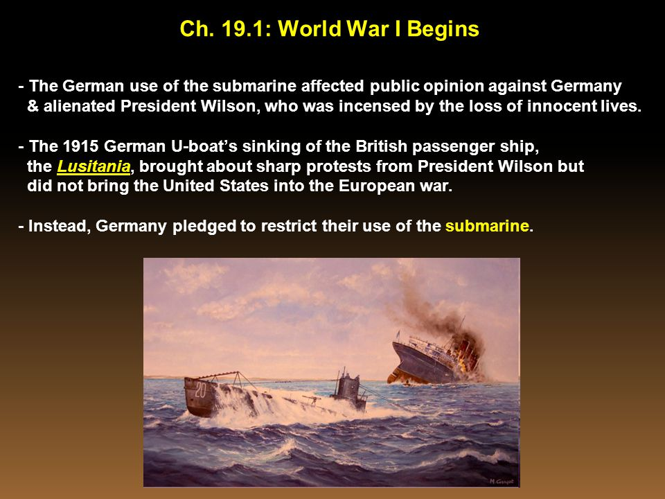 Ch. 19.1: World War I Begins - The German use of the submarine affected public opinion against Germany.