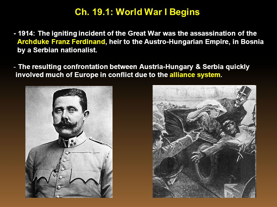 Ch. 19.1: World War I Begins - 1914: The igniting incident of the Great War was the assassination of the.