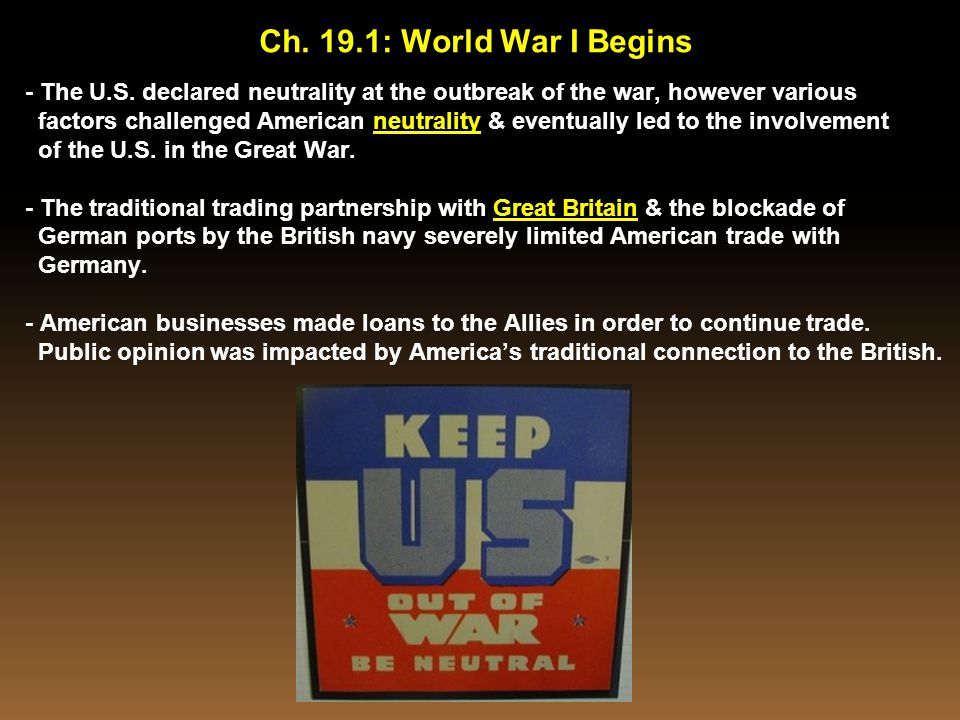 Ch. 19.1: World War I Begins - The U.S. declared neutrality at the outbreak of the war, however various.