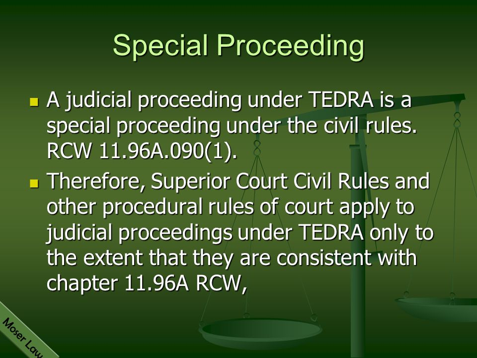 Special Proceeding A judicial proceeding under TEDRA is a special proceeding under the civil rules. RCW 11.96A.090(1).