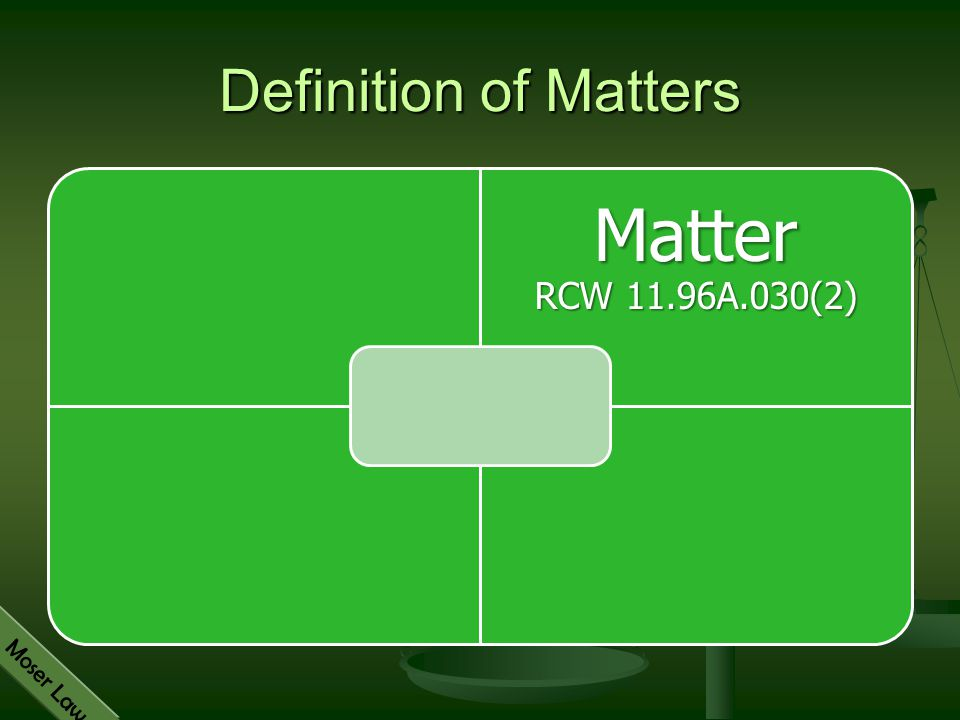 Definition of Matters Matter RCW 11.96A.030(2)