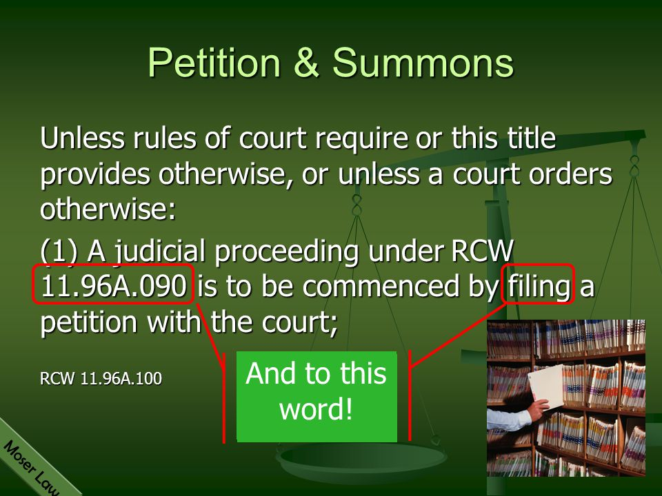 Petition & Summons Unless rules of court require or this title provides otherwise, or unless a court orders otherwise: