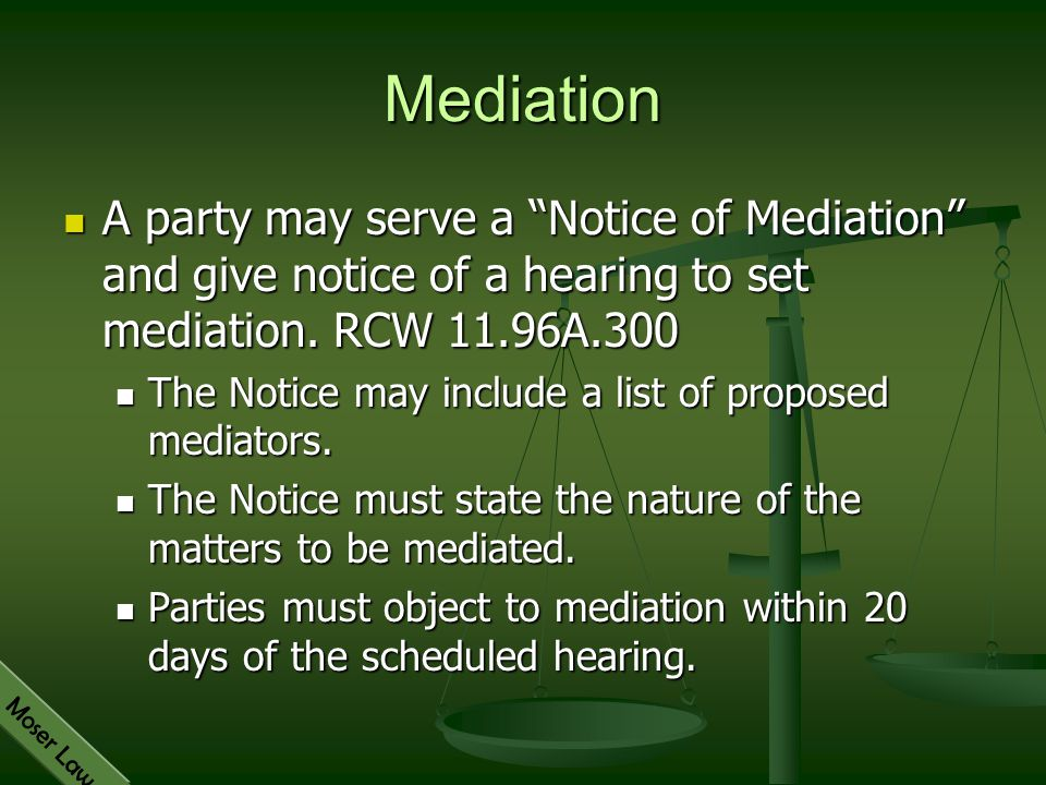 Mediation A party may serve a Notice of Mediation and give notice of a hearing to set mediation. RCW 11.96A.300.