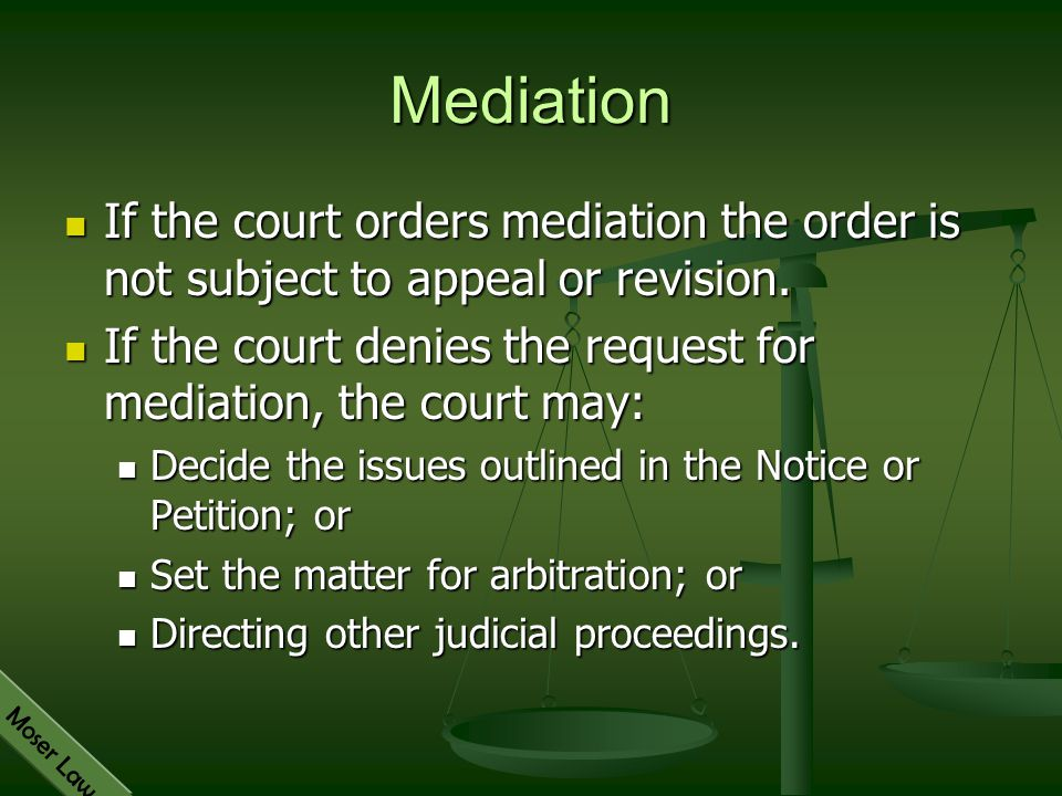 Mediation If the court orders mediation the order is not subject to appeal or revision.