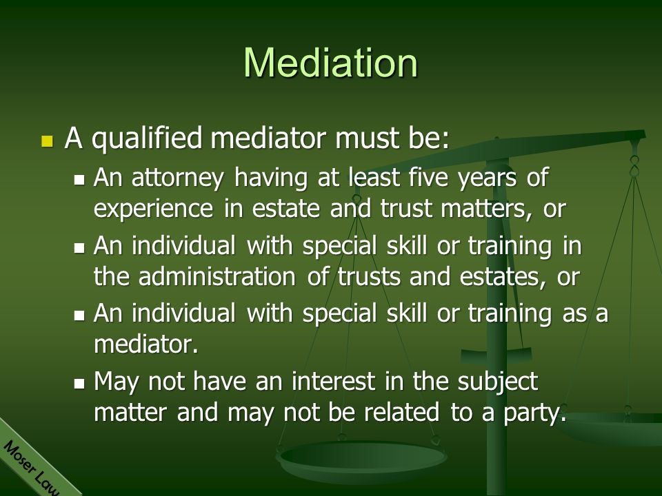 Mediation A qualified mediator must be:
