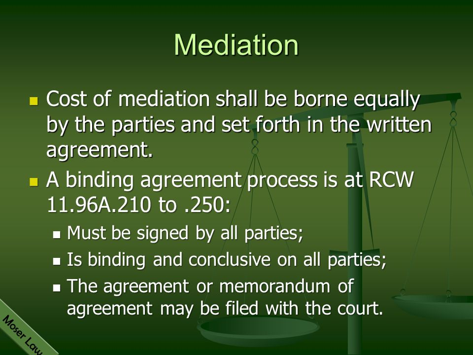 Mediation Cost of mediation shall be borne equally by the parties and set forth in the written agreement.