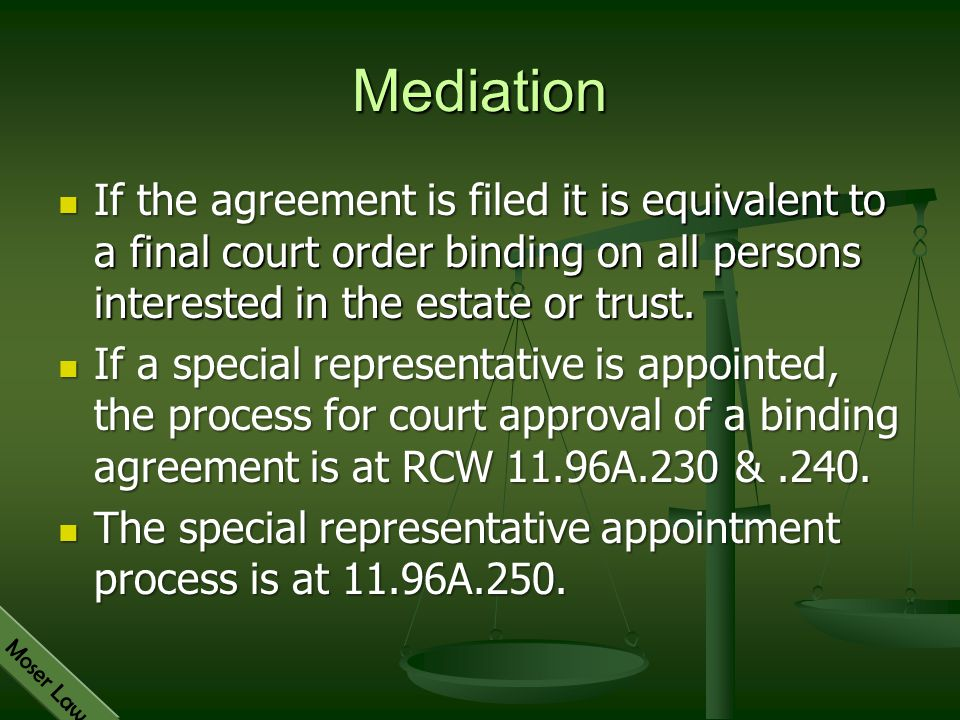 Mediation If the agreement is filed it is equivalent to a final court order binding on all persons interested in the estate or trust.