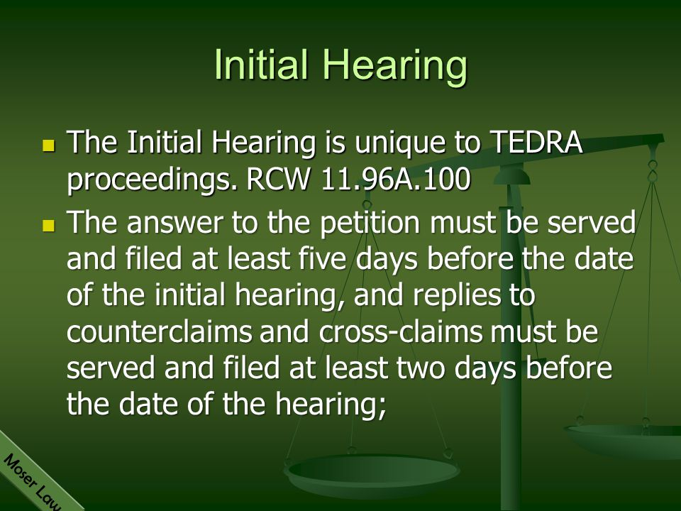 Initial Hearing The Initial Hearing is unique to TEDRA proceedings. RCW 11.96A.100.