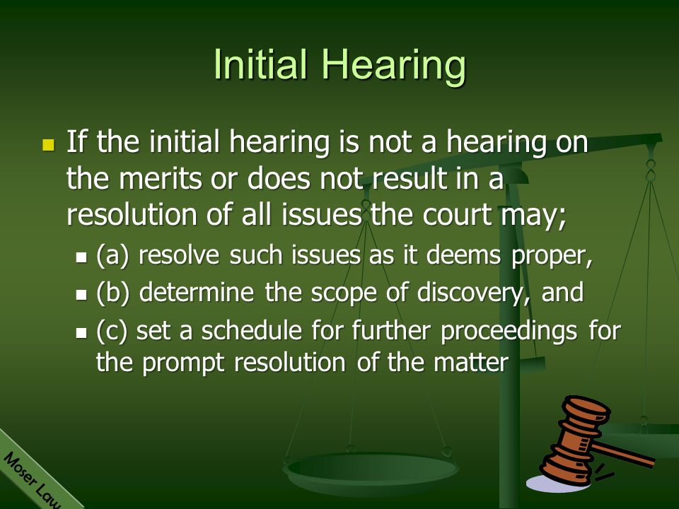 Initial Hearing If the initial hearing is not a hearing on the merits or does not result in a resolution of all issues the court may;