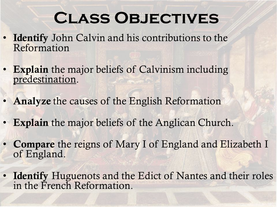 Class Objectives Identify John Calvin and his contributions to the Reformation. Explain the major beliefs of Calvinism including predestination.