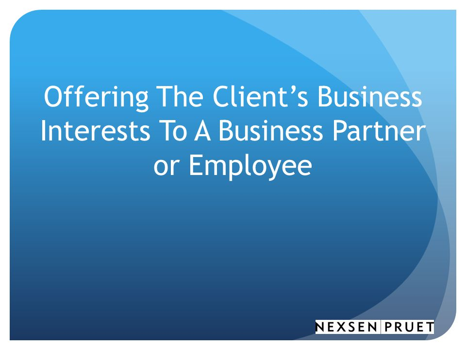 Offering The Client's Business Interests To A Business Partner or Employee