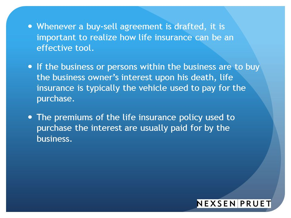 Whenever a buy-sell agreement is drafted, it is important to realize how life insurance can be an effective tool.