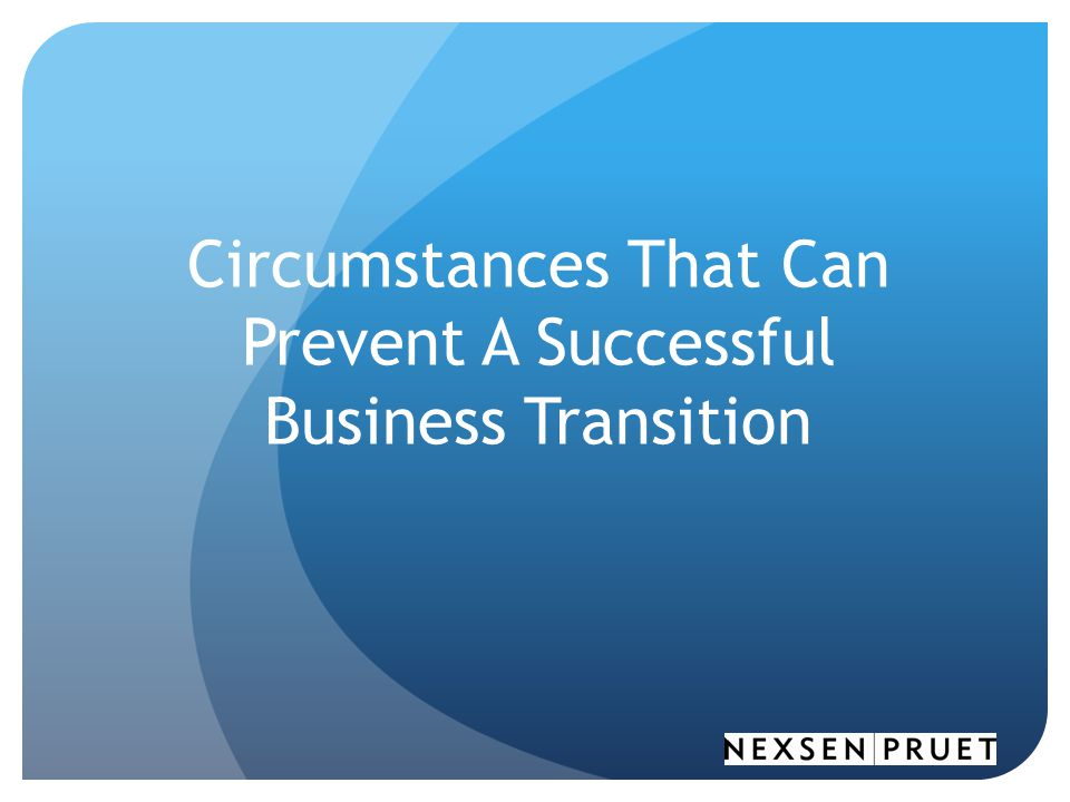 Circumstances That Can Prevent A Successful Business Transition