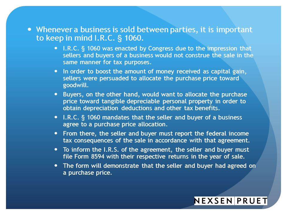 Whenever a business is sold between parties, it is important to keep in mind I.R.C. § 1060.