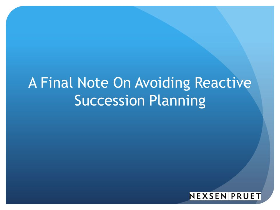 A Final Note On Avoiding Reactive Succession Planning