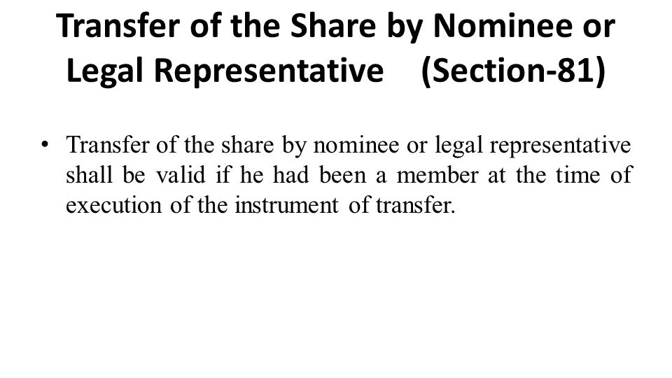 Transfer of the Share by Nominee or Legal Representative (Section-81)