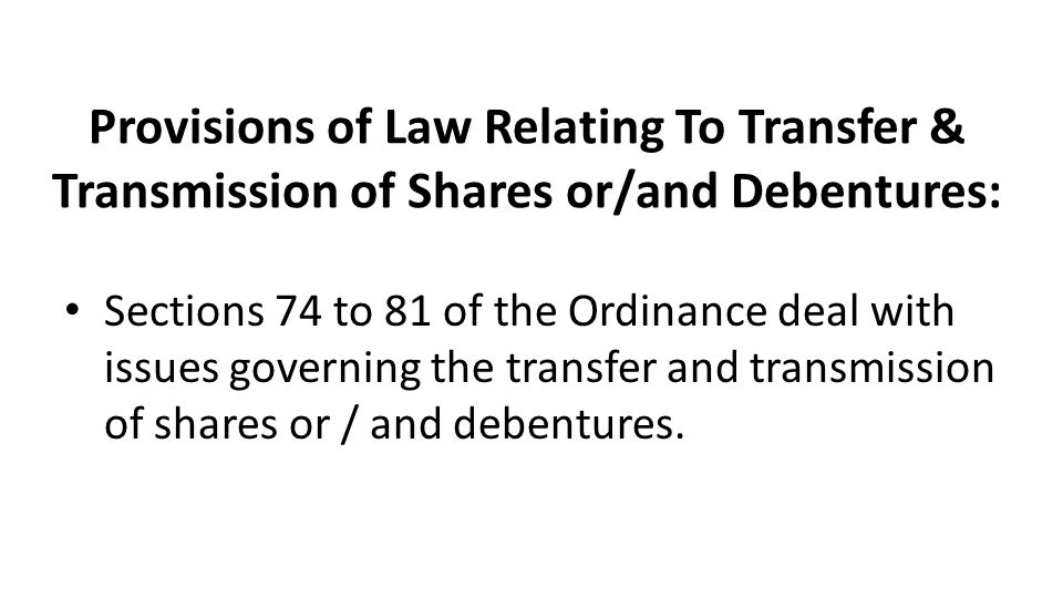 Provisions of Law Relating To Transfer & Transmission of Shares or/and Debentures: