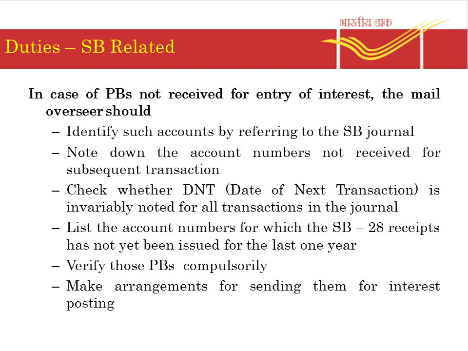 Duties – SB Related In case of PBs not received for entry of interest, the mail overseer should.
