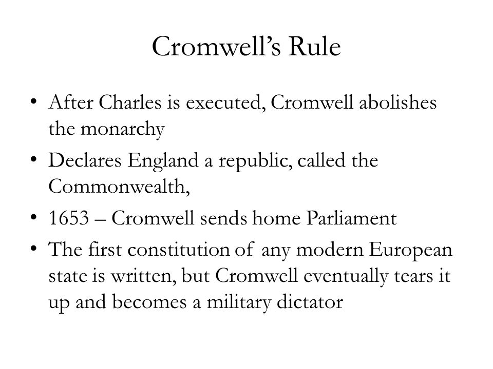 Cromwell's Rule After Charles is executed, Cromwell abolishes the monarchy. Declares England a republic, called the Commonwealth,