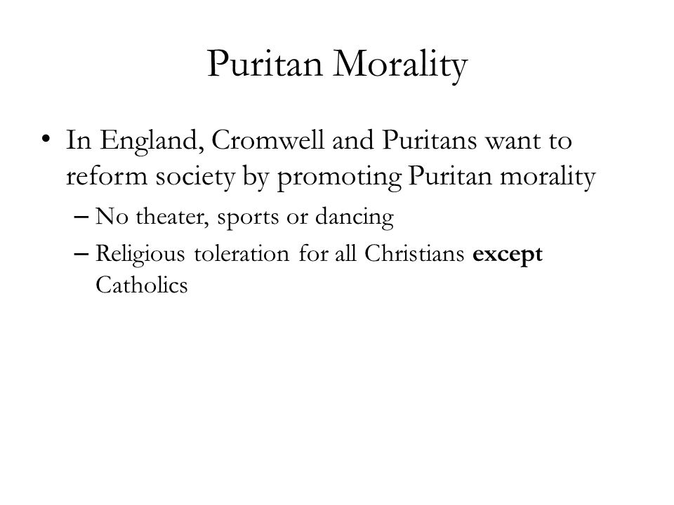 Puritan Morality In England, Cromwell and Puritans want to reform society by promoting Puritan morality.