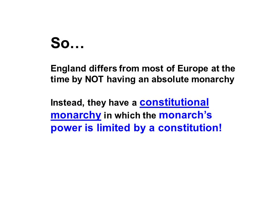 So… England differs from most of Europe at the time by NOT having an absolute monarchy.